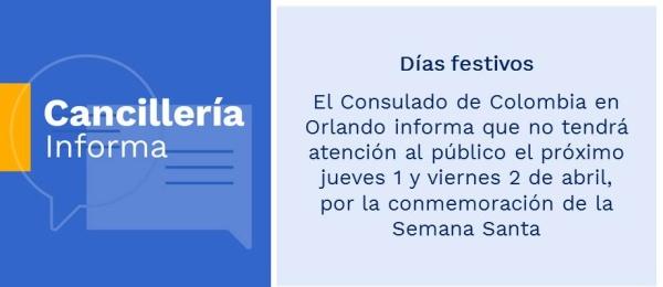 Días festivos: Consulado de Colombia en Orlando informa que no tendrá atención al público el próximo jueves 1 y viernes 2 de abril, por la conmemoración de la Semana Santa