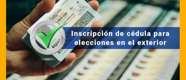 Conozca cómo inscribir su Cédula de Ciudadanía para las elecciones en el exterior